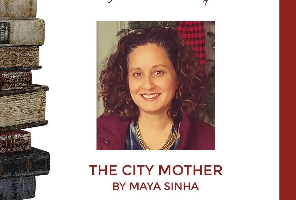 Announcing Our Latest Acquisition: The City Mother by Maya Sinha