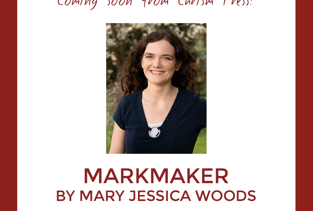 Coming Soon From Chrism Press: Markmaker by Mary Jessica Woods