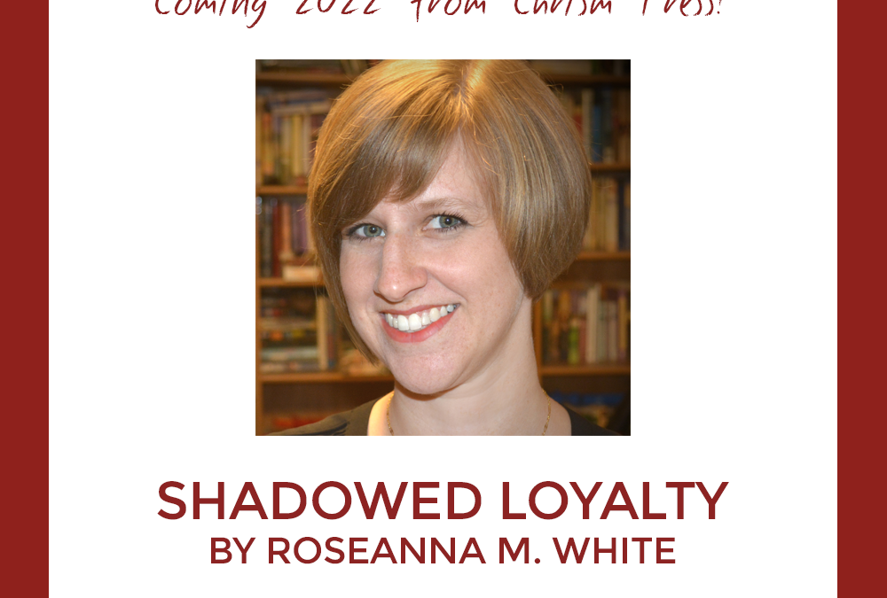 Coming Soon from Chrism Press: Shadowed Loyalty by Roseanna M. White