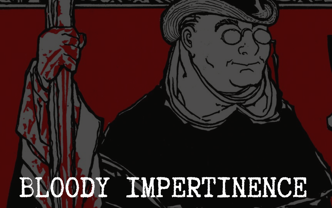 Bloody Impertinence: An Apology Regarding the Order of Preachers & the Gothic Genre